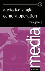 Audio for Single Camera Operation : Media Manuals - Tony Grant