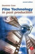 Film Technology in Post Production : Media Manuals - Dominic Case