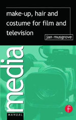 Make-Up, Hair and Costume for Film and Television : Media Manuals - Jan Musgrove