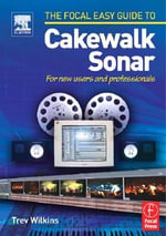 Focal Easy Guide to Cakewalk Sonar : For New Users and Professionals - Trev Wilkins