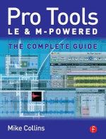Pro Tools LE and M-Powered : The Complete Guide - Mike Collins