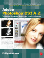 Adobe Photoshop CS3 A-Z : Tools and Features Illustrated Ready Reference - Philip Andrews