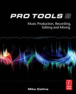 Pro Tools 8 : Music Production, Recording, Editing and Mixing - Mike Collins