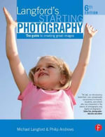 Langford's Starting Photography : The Guide to Creating Great Images - Philip Andrews