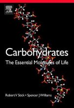 Carbohydrates : The Essential Molecules of Life - Robert V. Stick