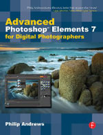 Advanced Photoshop Elements 7 for Digital Photographers - Philip Andrews