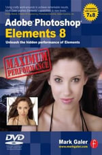 Adobe Photoshop Elements 8 :  Maximum Performance - Mark Galer