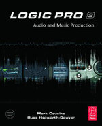 Logic Pro 9 : Audio and Music Production - Mark Cousins