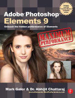 Adobe Photoshop Elements 9: Maximum Performance : Unleash the Hidden Performance of Elements - Mark Galer
