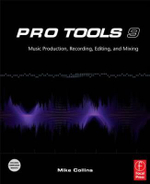 Pro Tools 9 : Music Production, Recording, Editing and Mixing - Mike E. Collins
