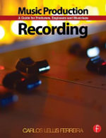 Music Production: Recording : A Guide for Producers, Engineers, and Musicians - Carlos Lellis