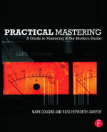 Practical Mastering : A Guide to Mastering in the Modern Studio - Mark Cousins