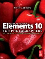 Adobe Photoshop Elements 10 for Photographers : The Creative Use of Photoshop Elements on Mac and PC - Philip Andrews