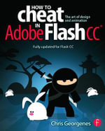 How to Cheat in Adobe Flash CC : The Art of Design and Animation - Chris Georgenes