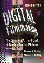 Digital Filmmaking : The Changing Art and Craft of Making Motion Pictures - Thomas A. Ohanian