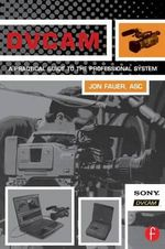 DVCAM : A Practical Guide to the Professional System - Jon Fauer, ASC