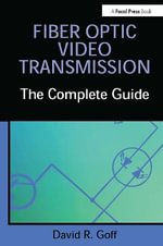 Fiber Optic Video Transmission : The Complete Guide - David R. Goff