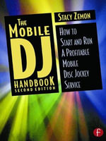 The Mobile DJ Handbook : How to Start and Run a Profitable Mobile Disc Jockey Service - Stacy Zemon
