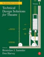 Technical Design Solutions for Theatre: v. 1 : The Technical Brief Collection