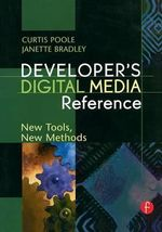 Developer's Digital Media Reference : New Tools, New Methods - Curtis Poole