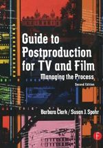 Guide to Postproduction for TV and Film : Managing the Process - Barbara Clark