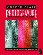 Copper Plate Photogravure : Demystifying the Process - David Morrish
