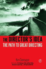 The Director's Idea : The Path to Great Directing - Ken Dancyger