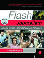 Flash Journalism : How to Create Multimedia News Packages - Mindy McAdams