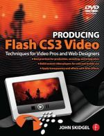 Producing Flash CS3 Video : Techniques for Video Pros and Web Designers - John Skidgel