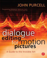 Dialogue Editing for Motion Pictures : A Guide to the Invisible Art - John Purcell