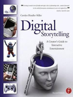 Digital Storytelling : A Creator's Guide to Interactive Entertainment - Carolyn Handler Miller