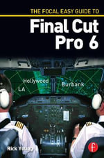 The Focal Easy Guide to Final Cut Pro 6 - Rick Young