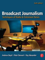 Broadcast Journalism : Techniques of Radio and Television News - Andrew Boyd