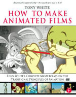 How to Make Animated Films : Tony White's Complete Masterclass on the Traditional Principals of Animation - Tony White