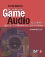 The Complete Guide to Game Audio : For Composers, Musicians, Sound Designers, Game Developers - Aaron Marks