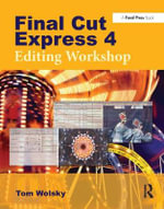 Final Cut Express 4 Editing Workshop : Editing Workshop [With CDROM] - Tom Wolsky