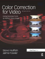 Color Correction for Video : Using Desktop Tools to Perfect Your Image - Steve Hullfish