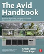 The Avid Handbook : Advanced Techniques, Strategies, and Survival Information for Avid Editing Systems - Greg Staten