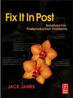 Fix It In Post : Solutions for Postproduction Problems - Jack James