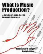What is Music Production : A Producers Guide, the Role, the People, the Process - Russ Hepworth-Sawyer