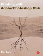 Printing with Adobe Photoshop CS4 : How to Design and Self Publish Your Own Books, Alb... - Tim Daly