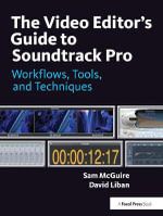 The Video Editor's Guide to Soundtrack Pro : Workflows, Tools, and Techniques - Sam McGuire