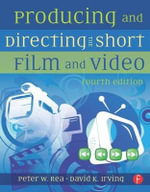 Producing and Directing the Short Film and Video : Development, Management and Markets - David K. Irving