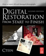 Digital Restoration from Start to Finish : How to Repair Old and Damaged Photographs - Ctein