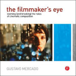 The Filmmaker's Eye : Learning (and Breaking) the Rules of Cinematic Composition - Gustavo Mercado