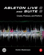 Ableton Live 8 and Suite 8 : Create, Produce, Perform - Keith Robinson