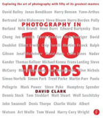 Photography In 100 Words : Exploring the Art of Photography with Fifty of its Greatest Masters - David Clark