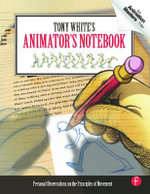 Tony White's Animator's Notebook : Personal Observations on the Principles of Movement - Tony White