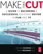 Make the Cut : A Guide to Becoming a Successful Assistant Editor in Film and TV - Diana Friedberg