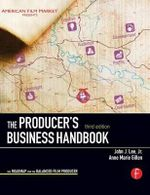 The Producer's Business Handbook : The Roadmap for the Balanced Film Producer - John J. Lee, Jr.